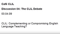 Café CLIL Discussion 04: The CLIL Debate CLIL: Complementing or Compromising English Language Teaching?